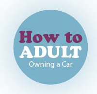 How To Adult: Owning a Car